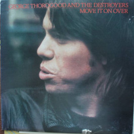 George Thorogood & The Destroyers - Move It On Over - Sonet - SNTF 781