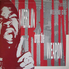 Merlin - Drop The Weapon / Weekend Girl - Rhythm King Records - LEFT 32T