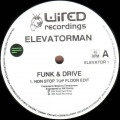Elevatorman - Funk & Drive (The Mixes) - Wired Recordings - ELEVATOR