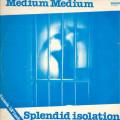 Medium Medium - Splendid Isolation - Sound - 12 SPIL 82