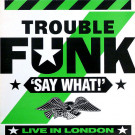 Trouble Funk - Say What! - 4th & Broadway - DCLP 101