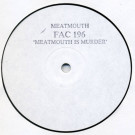 Meat Mouth - Meatmouth Is Murder - Factory - FAC 196