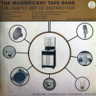 The Magnificent Tape Band - The Subtle Art Of Distraction - ATA Records - ATALP010