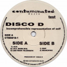 Disco D - Incomprehensible Representation Of Self - Contaminated Muzik - CTM9818-1