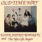 Elder Jeffrey Roberson And The New Life Singers - Old Time Way - High Jazz* Records - HJLP004