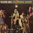 Roland Kirk - Volunteered Slavery - Atlantic - SD 1534
