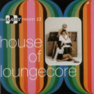 Various - House Of Loungecore - Sequel Records - NEMLP 842