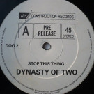 Dynasty Of Two - Stop This Thing - Deconstruction - DOO 2