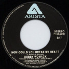 Bobby Womack - How Could You Break My Heart? / Give It Up - Arista - 7PR65007