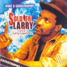 Soldier Larry - What A Catastrophy - Ethnic Fight - LAW LP1