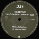 Frequency - Slam To The Funk / Systematic Input - DBH Music - DBH 003
