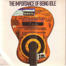 Oasis - The Importance Of Being Idle - Big Brother - RKID31