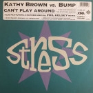 Kathy Brown vs. Bump - Can't Play Around - Stress Records - 12 STR 19