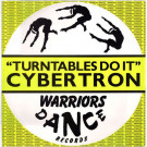Cybertron - Turntables Do It - Warriors Dance - WDT 101