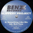 Slippery Project - Something Like Dis / Bell-Tune - Benz Records - BNZ002