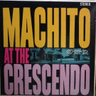 Machito And His Orchestra featuring Graciela - Machito At The Crescendo - GNP - GNP 58