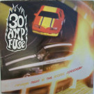 30 Amp Fuse - Saturday Night At The Atomic Speedway - Dedicated - DEDLP 032
