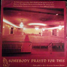 The First Baptist Church Of Crown Heights, Inc. - Somebody Prayed For This - Not On Label - none