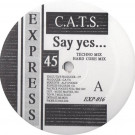 C.A.T.S. - Say Yes... - Express Records - EXP-016