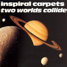 Inspiral Carpets - Two Worlds Collide - Mute - DUNG 17 T