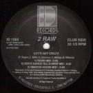 2 Raw - Let's Get Crazy / Shake Yo Rump To The Funk - ID Records - ID 1005