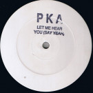 PKA - Let Me Hear You (Say Yeah) - Not On Label - PKA 1