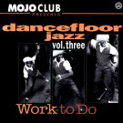 Various - Mojo Club Presents Dancefloor Jazz Volume Three (Work To Do) - Motor Music - 516 797-1