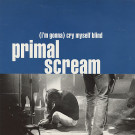Primal Scream - (I'm Gonna) Cry Myself Blind - Creation Records - cre 183X