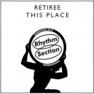 Retiree , - This Place  - Rhythm Section International - RS006