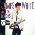James White & The Blacks - Off White - ZE Records - ILPS 7008, Island Records - ILPS 7008