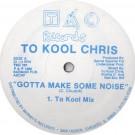 To Kool Chris - Gotta Make Some Noise - TKC Records - TKC 101