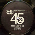 Cheyenne Fowler / Lee Taylor & Soul Twisters Ltd. - Come Back To Me / 151 Rome Proof - Wah Wah 45s - WAH7002
