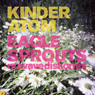 Kinder Atom - Eagle Sprouts - Nice+Smooth - NICE 0029